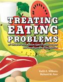 Treating Eating Problems of Children with Autism Spectrum Disorders and Developmental Disabilities: Interventions for Professionals and Parents