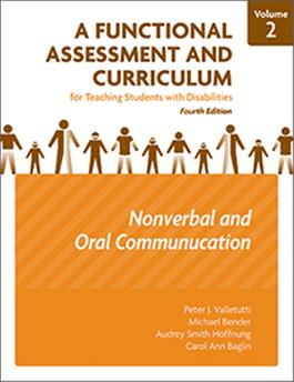 A Functional Assessment and Curriculum for Teaching Students with Disabilities — Volume II: Nonverbal Communication, Oral Communications, and Literacy Preparation–Fourth Edition