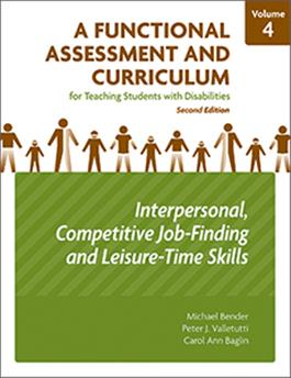 A Functional Assessment and Curriculum for Teaching Students with Disabilities — Volume IV: Interpersonal, Competitive Job-Finding, and Leisure-Time Skills–Second Edition