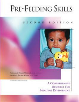 Pre-Feeding Skills: A Comprehensive Resource for Mealtime Development–Second Edition