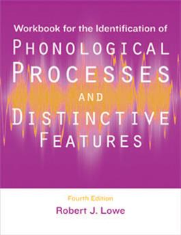 Workbook for the Identification of Phonological Processes and Distinctive Features–Fourth Edition