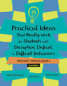 Practical Ideas That Really Work for Students with Disruptive, Defiant, or Difficult Behaviors (Prechool through Grade 4) - Second Edition