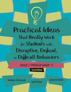 Practical Ideas That Really Work for Students with Disruptive, Defiant, or Difficult Behaviors (Grade 5 through 12) – Second Edition