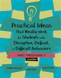 Practical Ideas That Really Work for Students with Disruptive, Defiant, or Difficult Behaviors (Grade 5 through 12) � Second Edition