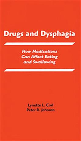 Drugs and Dysphagia: How Medications Can Affect Eating and Swallowing E-Book