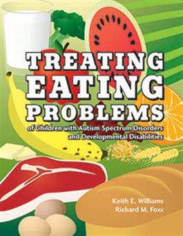 Treating Eating Problems of Children with Autism Spectrum Disorders and Developmental Disabilities: Interventions for Professionals and Parents E-Book