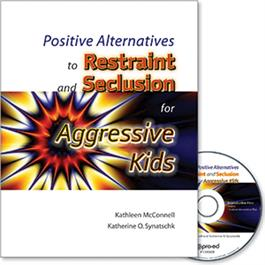 Positive Alternatives to Restraint and Seclusion for Aggressive Kids