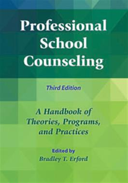 Professional School Counseling: A Handbook of Theories, Programs, and Practices–Third Edition
