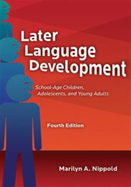 Later Language Development: School-Age Children, Adolescents, and Young Adults–Fourth Edition