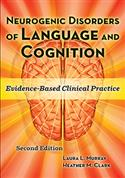Neurogenic Disorders of Language and Cognition: Evidence-Based Clinical Practice-Second Edition