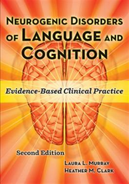 Neurogenic Disorders of Language and Cognition: Evidence-Based Clinical Practice–Second Edition E-Book