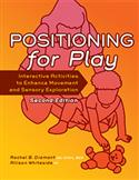 Positioning for Play: Interactive Activities to Enhance Movement and Sensory Exploration–Second Edition E-Book