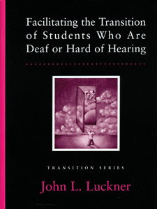 Facilitating the Transition of Students Who Are Deaf or Hard of Hearing–E-Book