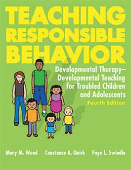 Teaching Responsible Behavior: Developmental Therapy-Developmental Teaching for Troubled Children and Adolescents–Fourth Edition E-Book