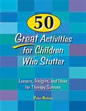 50 Great Activities for Children Who Stutter: Lessons, Insights, and Ideas for Therapy Success E-book
