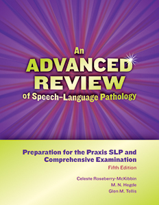 An Advanced Review of Speech-Language Pathology: Preparation for the Praxis SLP and Comprehensive Examination-Fifth Edition E-Book
