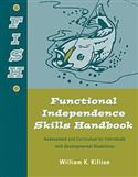 FISH: Functional Independence Skills Handbook: Assessment and Curriculum for Individuals with Developmental Disabilities